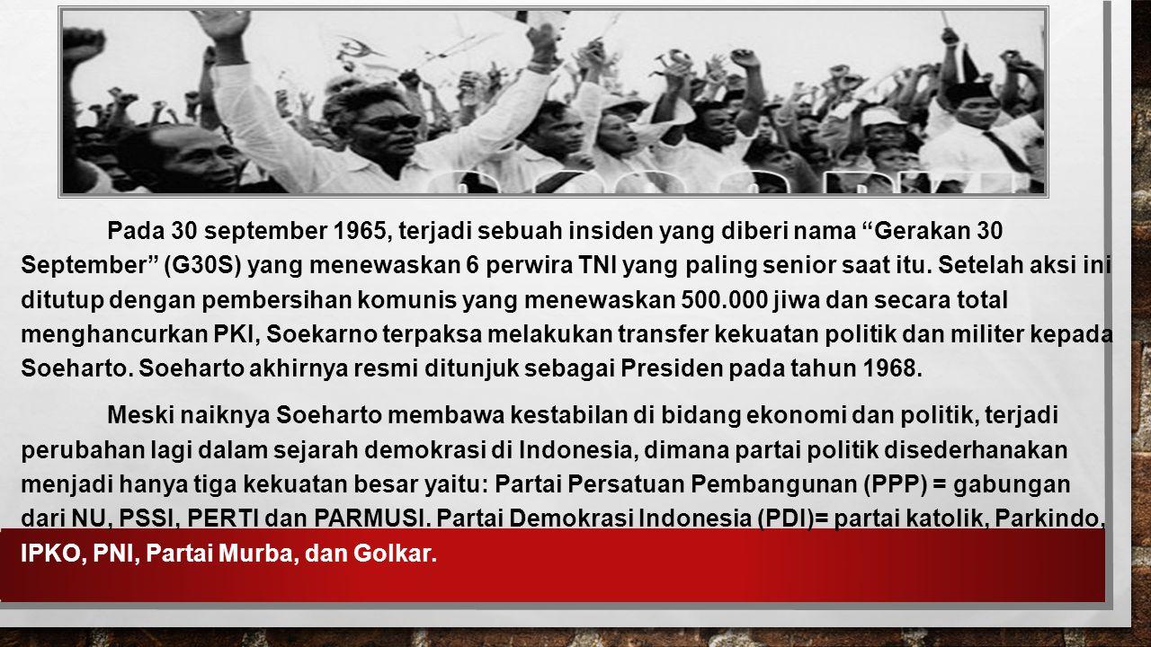Pada 30 september 1965, terjadi sebuah insiden yang diberi nama Gerakan 30 September (G30S) yang menewaskan 6 perwira TNI yang paling senior saat itu.