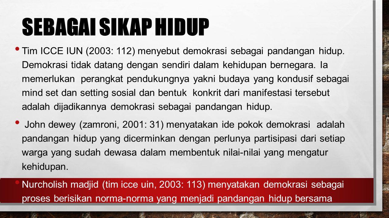 SEBAGAI SIKAP HIDUP Tim ICCE IUN (2003: 112) menyebut demokrasi sebagai pandangan hidup.