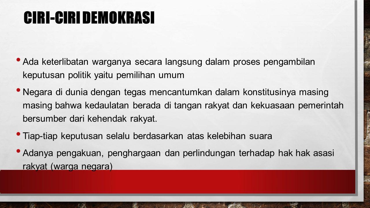 CIRI-CIRI DEMOKRASI Ada keterlibatan warganya secara langsung dalam proses pengambilan keputusan politik yaitu pemilihan umum Negara di dunia dengan tegas mencantumkan dalam konstitusinya masing masing bahwa kedaulatan berada di tangan rakyat dan kekuasaan pemerintah bersumber dari kehendak rakyat.