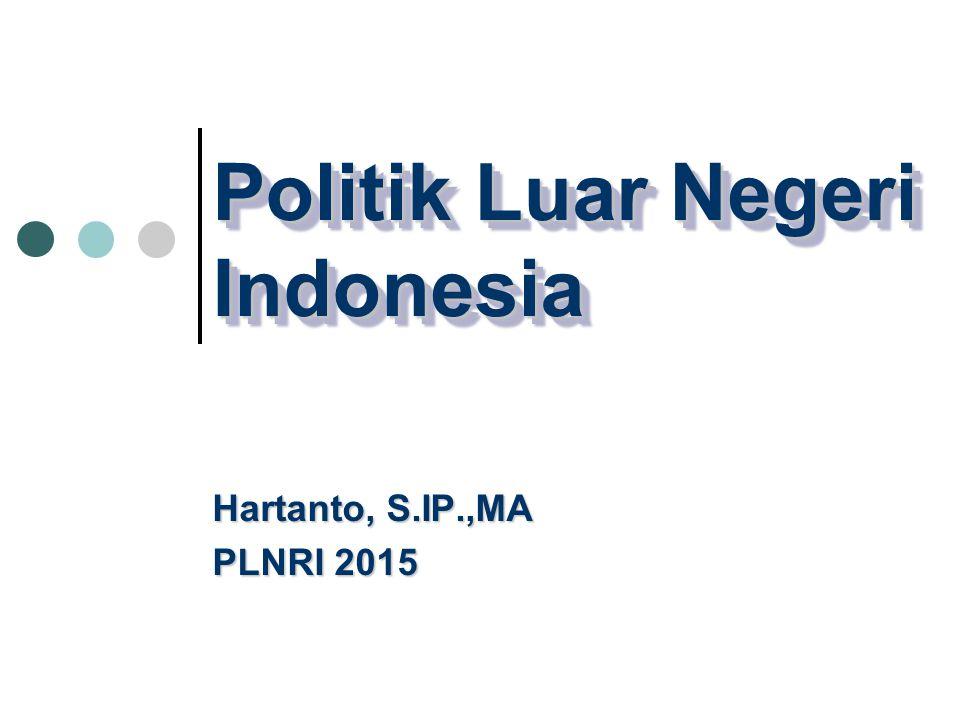 Politik Luar Negeri Indonesia Hartanto, S.IP.,MA PLNRI 2015