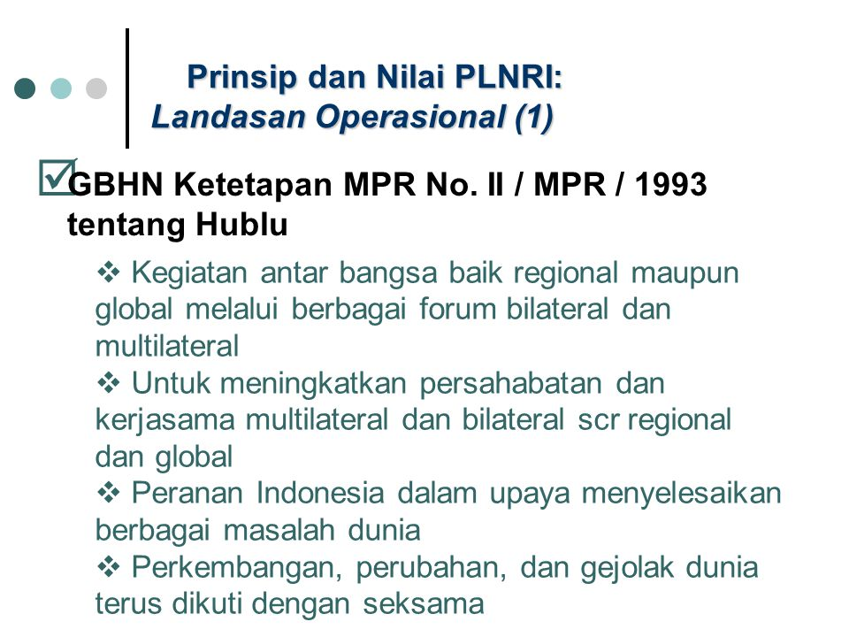 Prinsip dan Nilai PLNRI: Landasan Operasional (1)  GBHN Ketetapan MPR No. II / MPR / 1993 tentang Hublu  Kegiatan antar bangsa baik regional maupun