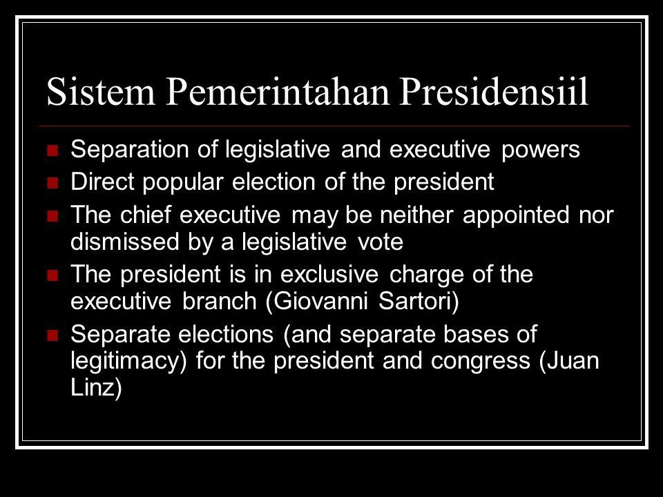Sistem Pemerintahan Presidensiil Separation of legislative and executive powers Direct popular election of the president The chief executive may be ne
