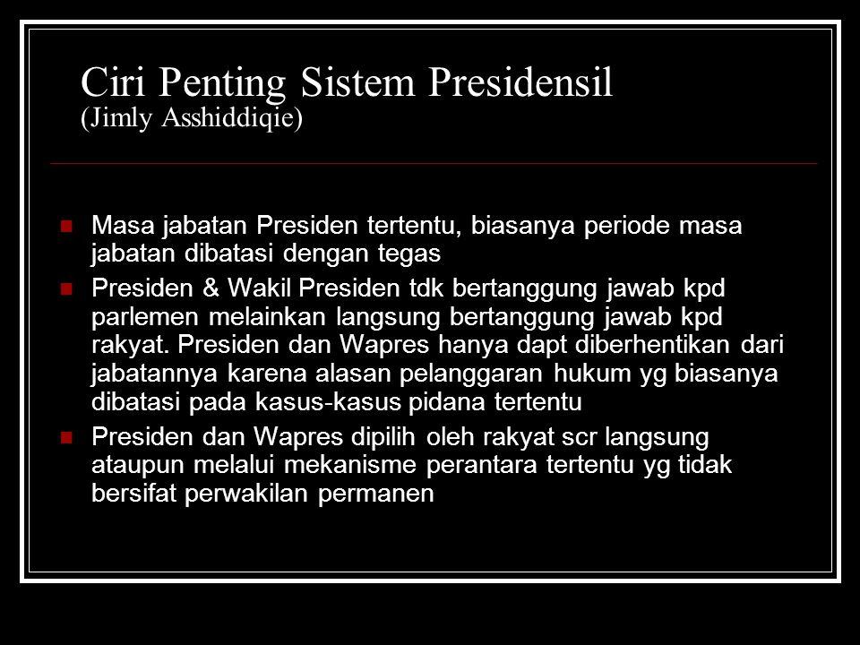 Ciri Penting Sistem Presidensil (Jimly Asshiddiqie) Masa jabatan Presiden tertentu, biasanya periode masa jabatan dibatasi dengan tegas Presiden & Wakil Presiden tdk bertanggung jawab kpd parlemen melainkan langsung bertanggung jawab kpd rakyat.