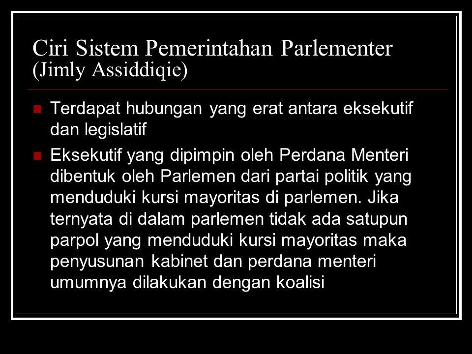 Ciri Sistem Pemerintahan Parlementer (Jimly Assiddiqie) Terdapat hubungan yang erat antara eksekutif dan legislatif Eksekutif yang dipimpin oleh Perda