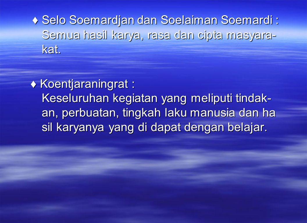 ♦ Selo Soemardjan dan Soelaiman Soemardi : Semua hasil karya, rasa dan cipta masyara- kat. ♦ Selo Soemardjan dan Soelaiman Soemardi : Semua hasil kary