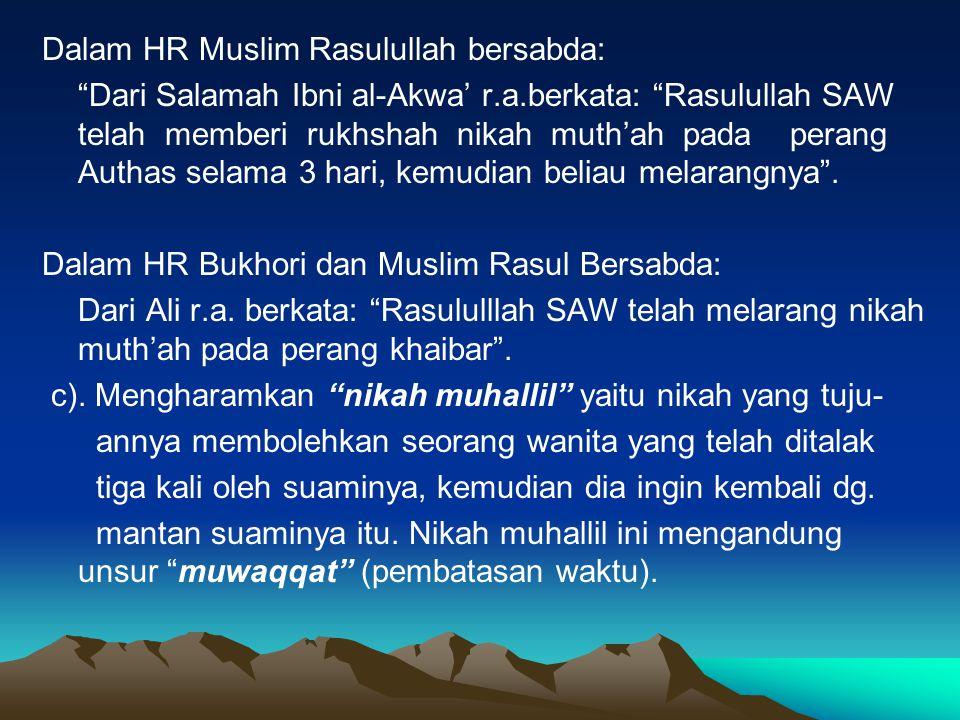"""Dalam HR Muslim Rasulullah bersabda: """"Dari Salamah Ibni al-Akwa' r.a.berkata: """"Rasulullah SAW telah memberi rukhshah nikah muth'ah pada perang Authas"""