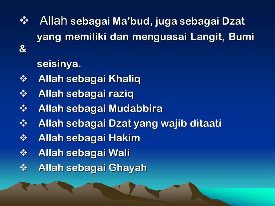  Allah sebagai Ma'bud, juga sebagai Dzat yang memiliki dan menguasai Langit, Bumi & yang memiliki dan menguasai Langit, Bumi & seisinya. seisinya. 