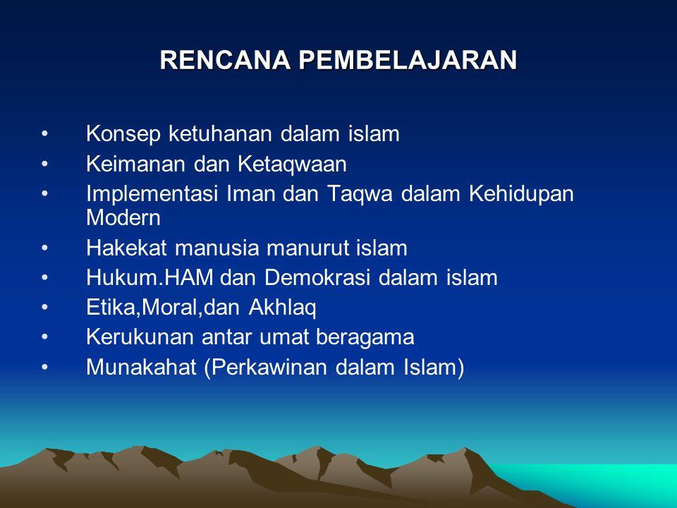 RENCANA PEMBELAJARAN Konsep ketuhanan dalam islam Keimanan dan Ketaqwaan Implementasi Iman dan Taqwa dalam Kehidupan Modern Hakekat manusia manurut is