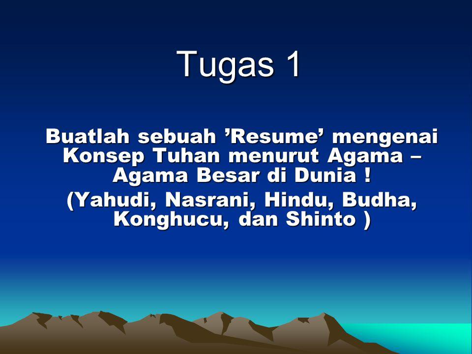 Tugas 1 Buatlah sebuah 'Resume' mengenai Konsep Tuhan menurut Agama – Agama Besar di Dunia ! (Yahudi, Nasrani, Hindu, Budha, Konghucu, dan Shinto )