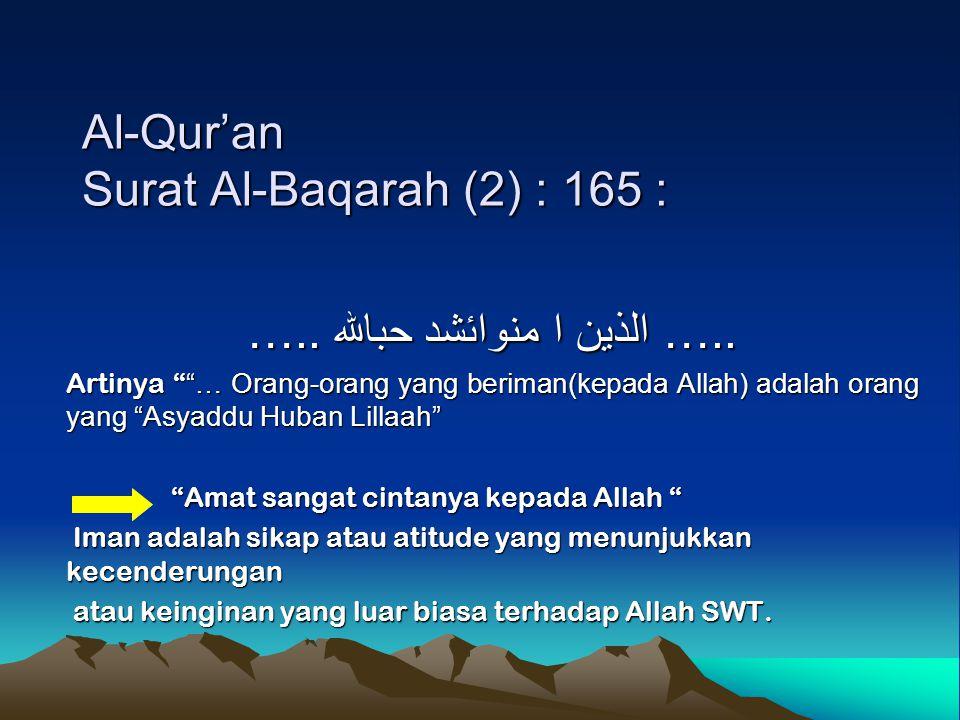 "Al-Qur'an Surat Al-Baqarah (2) : 165 : ….. الذين ا منوائشد حبالله ….. Artinya "" ""… Orang-orang yang beriman(kepada Allah) adalah orang yang ""Asyaddu H"