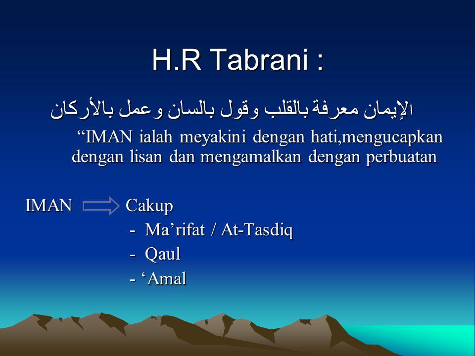 """H.R Tabrani : ا لإيمان معرفة بالقلب وقول بالسان وعمل بالأركان """"IMAN ialah meyakini dengan hati,mengucapkan dengan lisan dan mengamalkan dengan perbuat"""
