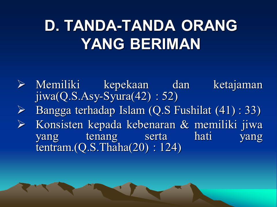 D. TANDA-TANDA ORANG YANG BERIMAN  Memiliki kepekaan dan ketajaman jiwa(Q.S.Asy-Syura(42) : 52)  Bangga terhadap Islam (Q.S Fushilat (41) : 33)  Ko