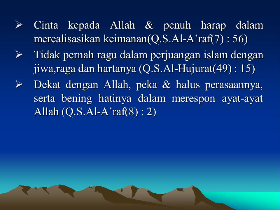  Cinta kepada Allah & penuh harap dalam merealisasikan keimanan(Q.S.Al-A'raf(7) : 56)  Tidak pernah ragu dalam perjuangan islam dengan jiwa,raga dan