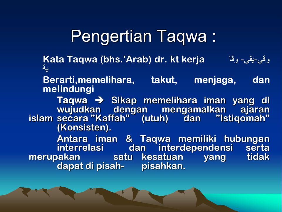 Pengertian Taqwa : Kata Taqwa (bhs.'Arab) dr. kt kerja وقى-يقى- وقا ية Berarti,memelihara, takut, menjaga, dan melindungi Taqwa  Sikap memelihara ima