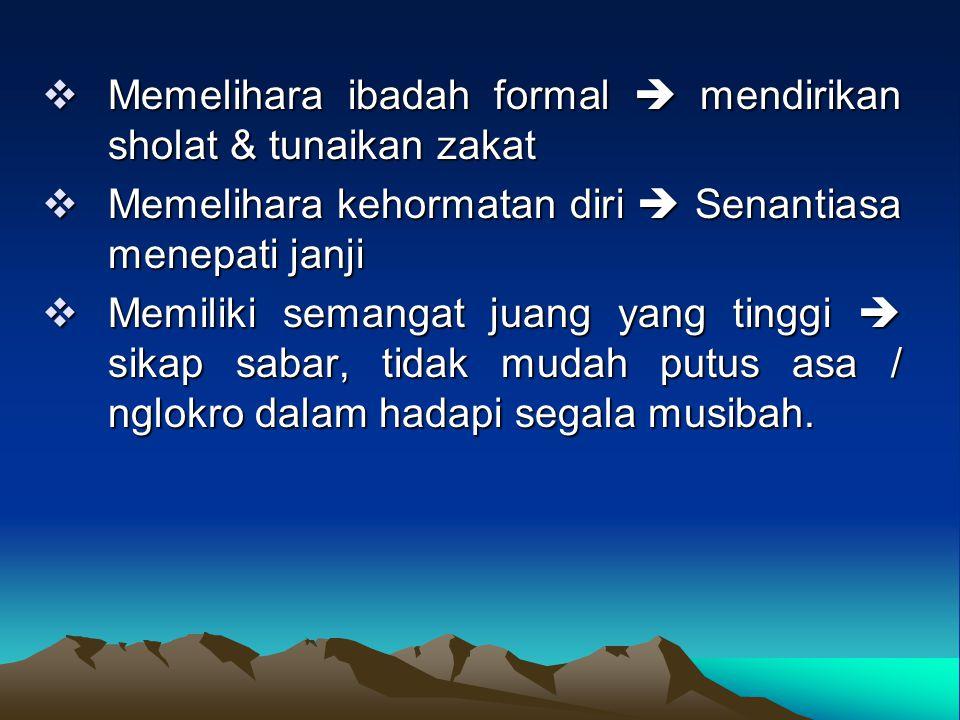  Memelihara ibadah formal  mendirikan sholat & tunaikan zakat  Memelihara kehormatan diri  Senantiasa menepati janji  Memiliki semangat juang yan