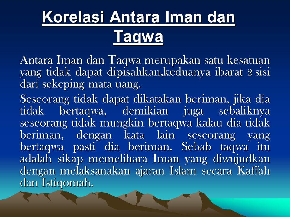 Korelasi Antara Iman dan Taqwa Antara Iman dan Taqwa merupakan satu kesatuan yang tidak dapat dipisahkan,keduanya ibarat 2 sisi dari sekeping mata uan