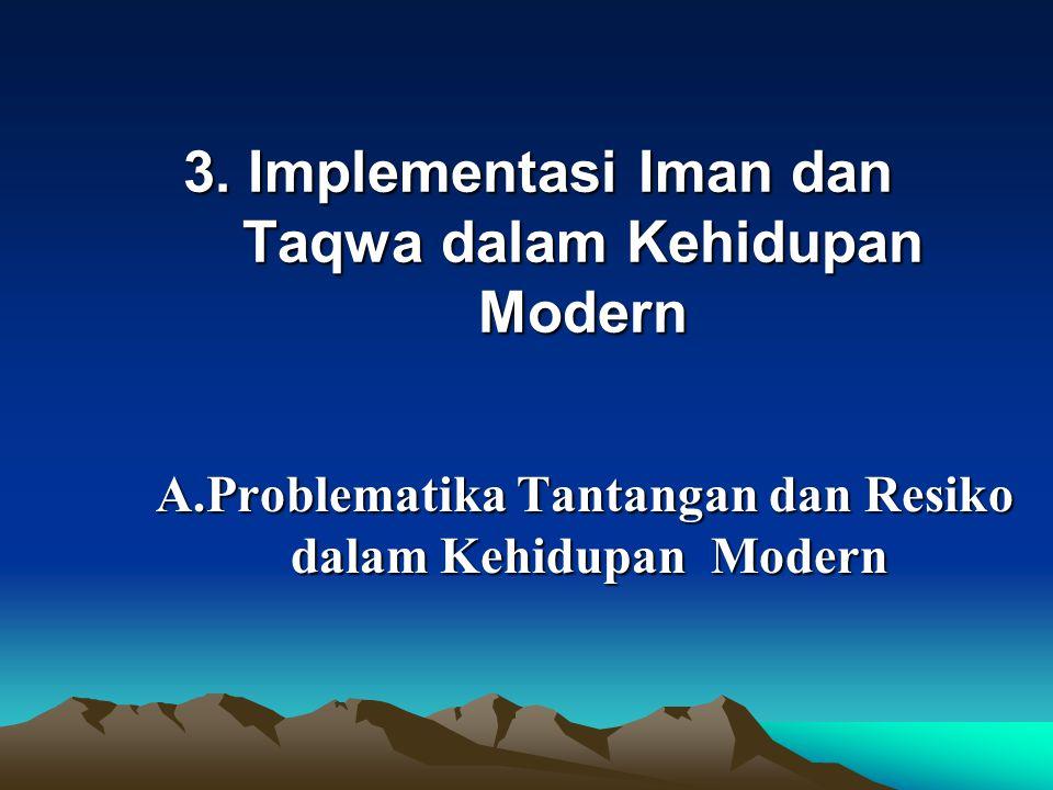 3. Implementasi Iman dan Taqwa dalam Kehidupan Modern A.Problematika Tantangan dan Resiko dalam Kehidupan Modern A.Problematika Tantangan dan Resiko d