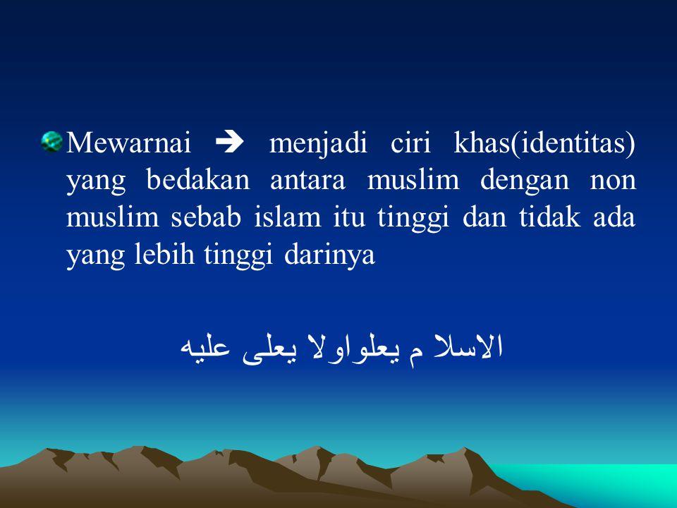 Mewarnai  menjadi ciri khas(identitas) yang bedakan antara muslim dengan non muslim sebab islam itu tinggi dan tidak ada yang lebih tinggi darinya ال