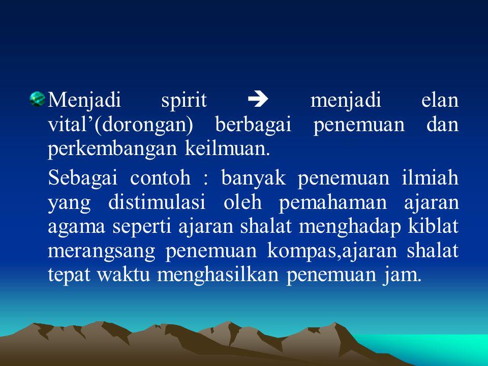 Menjadi spirit  menjadi elan vital'(dorongan) berbagai penemuan dan perkembangan keilmuan. Sebagai contoh : banyak penemuan ilmiah yang distimulasi o