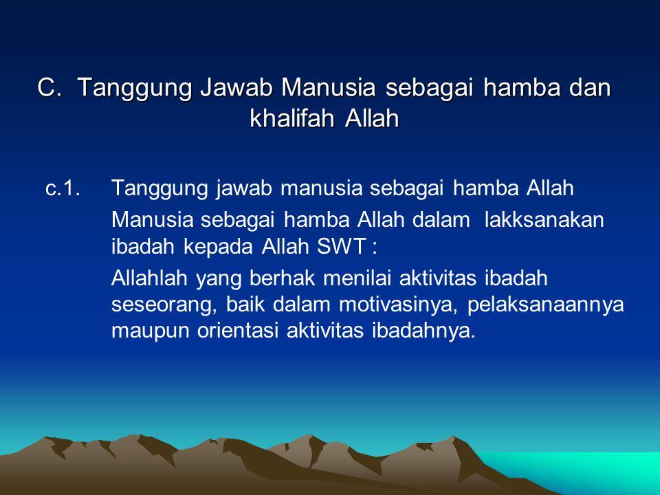 C. Tanggung Jawab Manusia sebagai hamba dan khalifah Allah c.1.Tanggung jawab manusia sebagai hamba Allah Manusia sebagai hamba Allah dalam lakksanaka