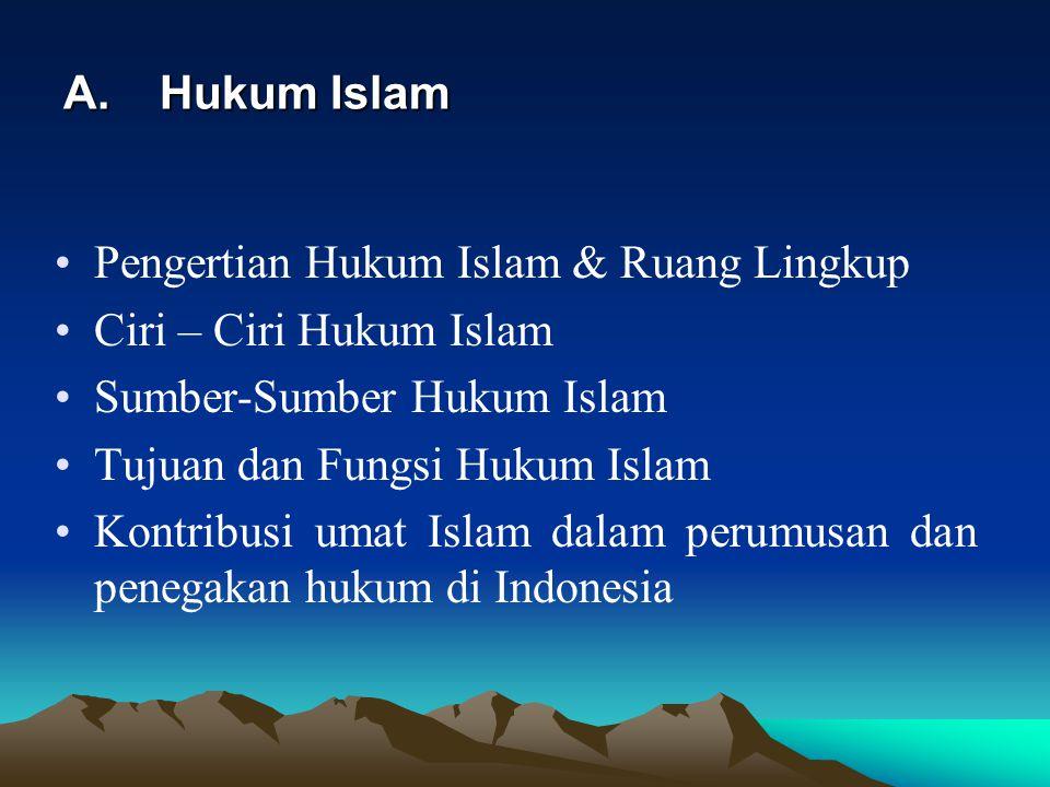 A.Hukum Islam Pengertian Hukum Islam & Ruang Lingkup Ciri – Ciri Hukum Islam Sumber-Sumber Hukum Islam Tujuan dan Fungsi Hukum Islam Kontribusi umat I