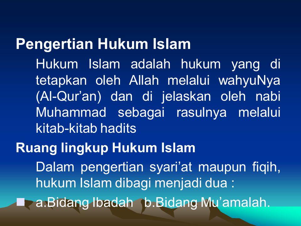 Pengertian Hukum Islam Hukum Islam adalah hukum yang di tetapkan oleh Allah melalui wahyuNya (Al-Qur'an) dan di jelaskan oleh nabi Muhammad sebagai ra