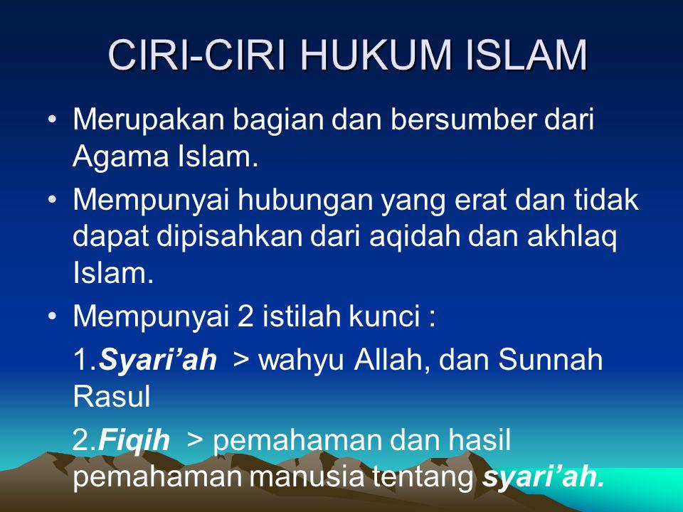 CIRI-CIRI HUKUM ISLAM Merupakan bagian dan bersumber dari Agama Islam. Mempunyai hubungan yang erat dan tidak dapat dipisahkan dari aqidah dan akhlaq