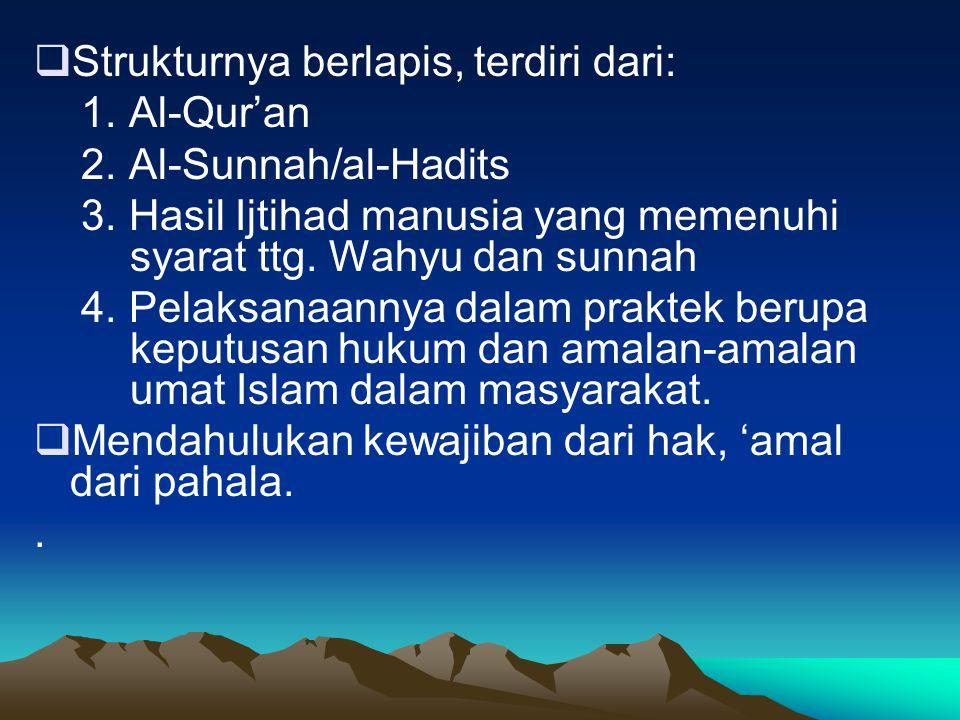  Strukturnya berlapis, terdiri dari: 1. Al-Qur'an 2. Al-Sunnah/al-Hadits 3. Hasil Ijtihad manusia yang memenuhi syarat ttg. Wahyu dan sunnah 4. Pelak