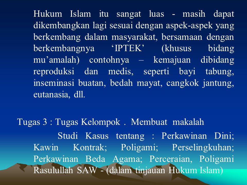 Hukum Islam itu sangat luas - masih dapat dikembangkan lagi sesuai dengan aspek-aspek yang berkembang dalam masyarakat, bersamaan dengan berkembangnya
