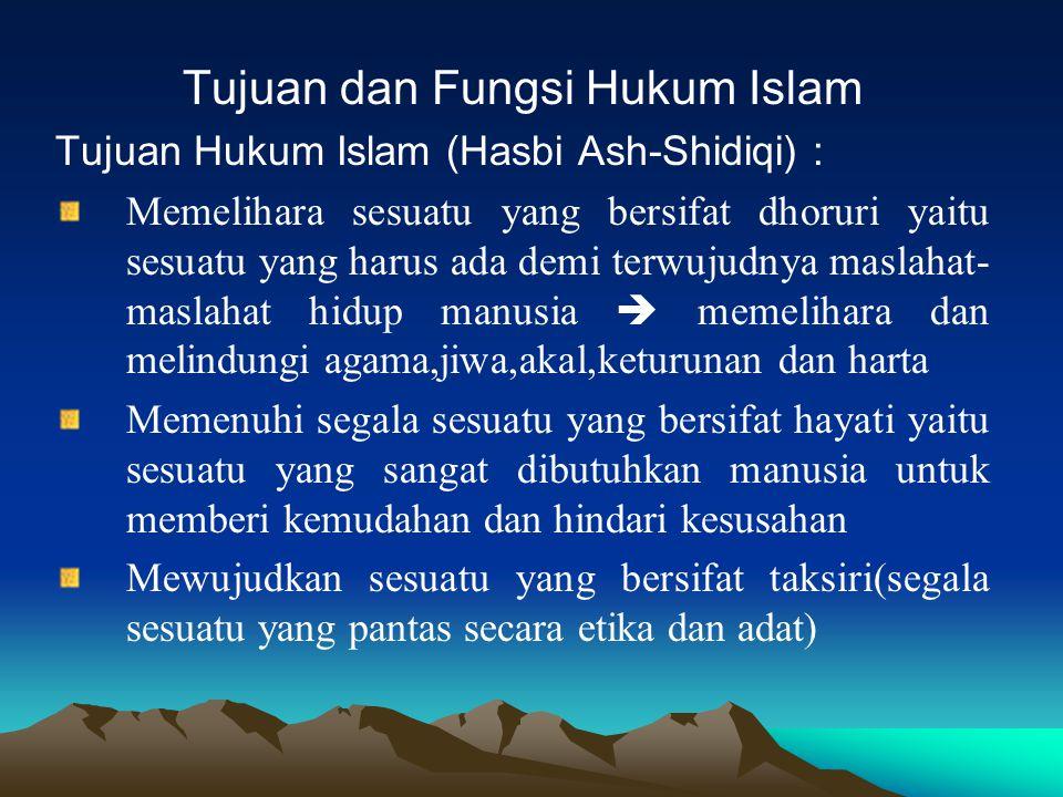Tujuan dan Fungsi Hukum Islam Tujuan Hukum Islam (Hasbi Ash-Shidiqi) : Memelihara sesuatu yang bersifat dhoruri yaitu sesuatu yang harus ada demi terw