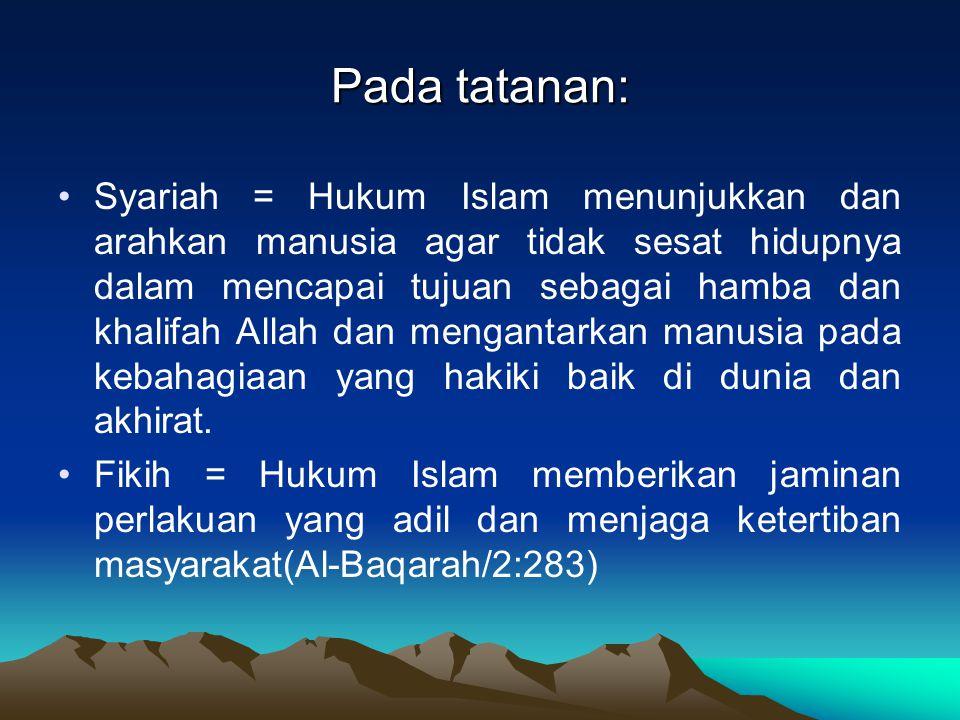Pada tatanan: Syariah = Hukum Islam menunjukkan dan arahkan manusia agar tidak sesat hidupnya dalam mencapai tujuan sebagai hamba dan khalifah Allah d