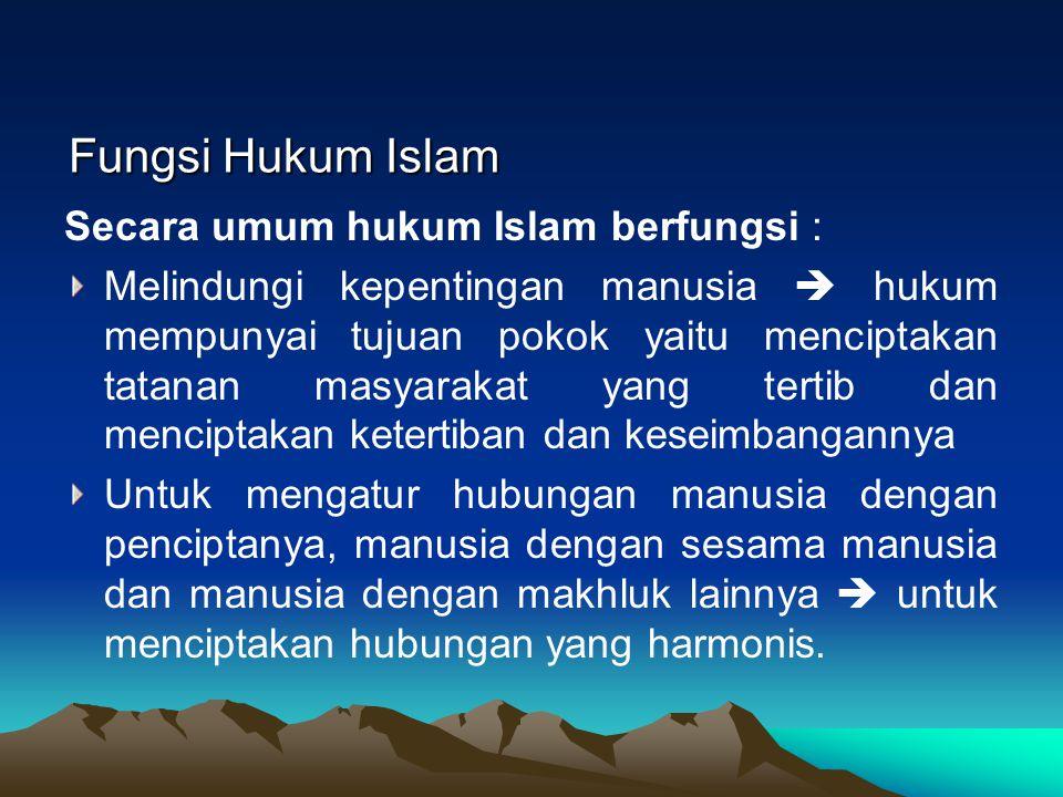 Fungsi Hukum Islam Fungsi Hukum Islam Secara umum hukum Islam berfungsi : Melindungi kepentingan manusia  hukum mempunyai tujuan pokok yaitu mencipta