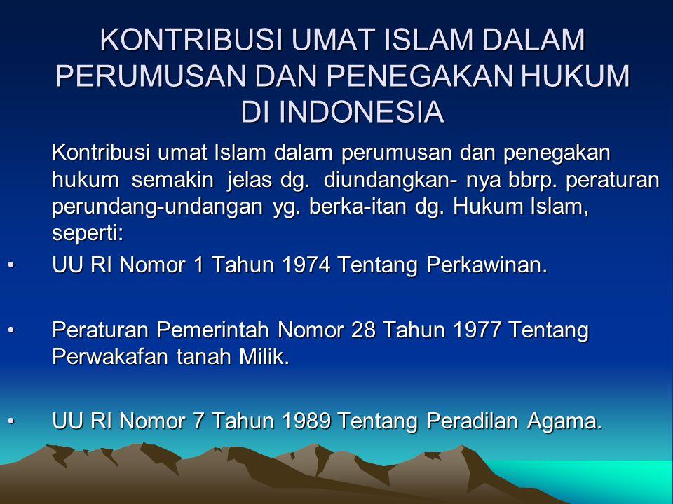 KONTRIBUSI UMAT ISLAM DALAM PERUMUSAN DAN PENEGAKAN HUKUM DI INDONESIA Kontribusi umat Islam dalam perumusan dan penegakan hukum semakin jelas dg. diu