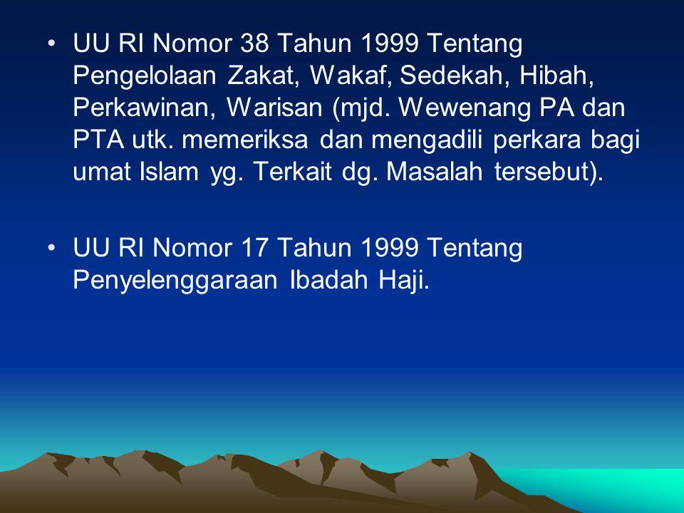 UU RI Nomor 38 Tahun 1999 Tentang Pengelolaan Zakat, Wakaf, Sedekah, Hibah, Perkawinan, Warisan (mjd. Wewenang PA dan PTA utk. memeriksa dan mengadili