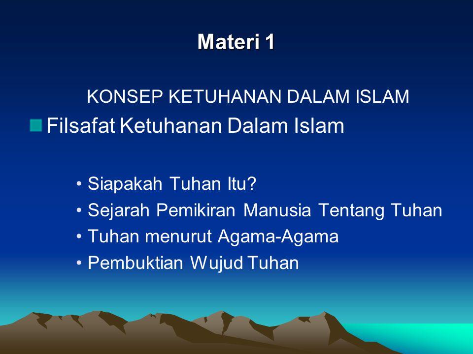 KONSEP KETUHANAN DALAM ISLAM Filsafat ketuhanan Dalam Islam Menurut Al-Kindi : Yang benar pertama (Al-Haqqul-Awwal = The First Truth) adalah Tuhan.
