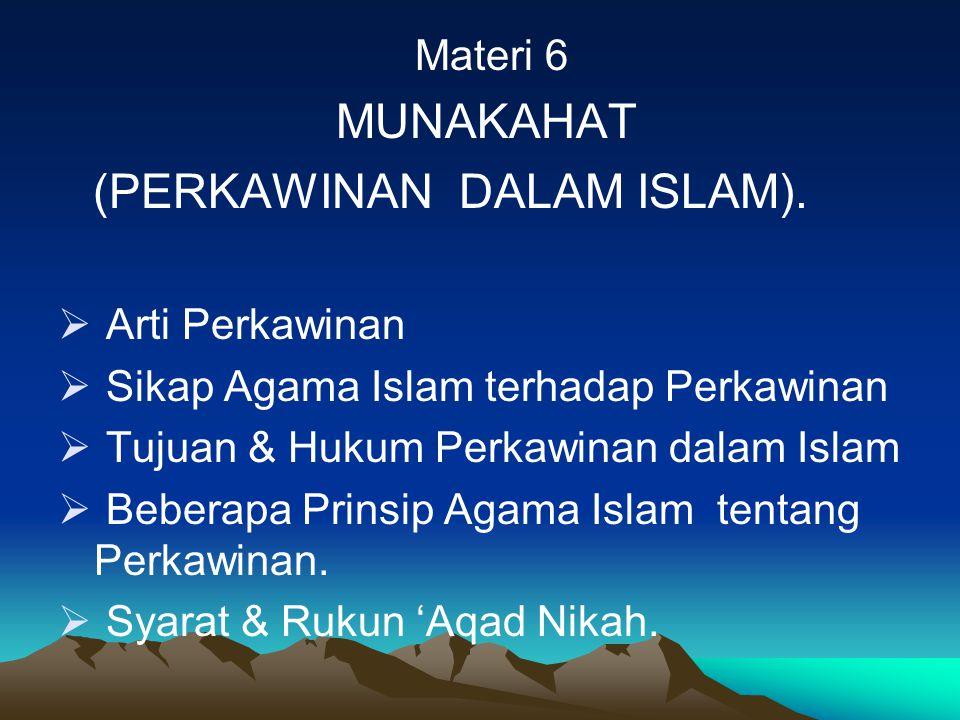 Materi 6 MUNAKAHAT (PERKAWINAN DALAM ISLAM).  Arti Perkawinan  Sikap Agama Islam terhadap Perkawinan  Tujuan & Hukum Perkawinan dalam Islam  Beber