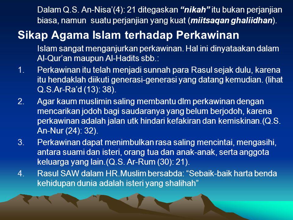 """Dalam Q.S. An-Nisa'(4): 21 ditegaskan """"nikah"""" itu bukan perjanjian biasa, namun suatu perjanjian yang kuat (miitsaqan ghaliidhan). Sikap Agama Islam t"""