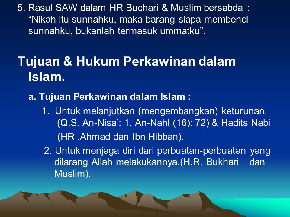 """5. Rasul SAW dalam HR Buchari & Muslim bersabda : """"Nikah itu sunnahku, maka barang siapa membenci sunnahku, bukanlah termasuk ummatku"""". Tujuan & Hukum"""