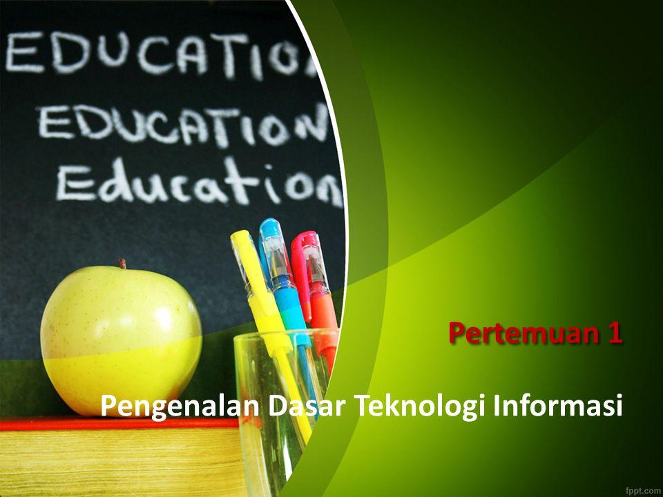 Pertemuan 1 Pengenalan Dasar Teknologi Informasi