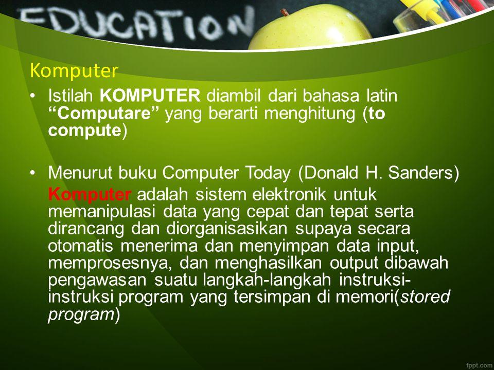 Komputer Istilah KOMPUTER diambil dari bahasa latin Computare yang berarti menghitung (to compute) Menurut buku Computer Today (Donald H.
