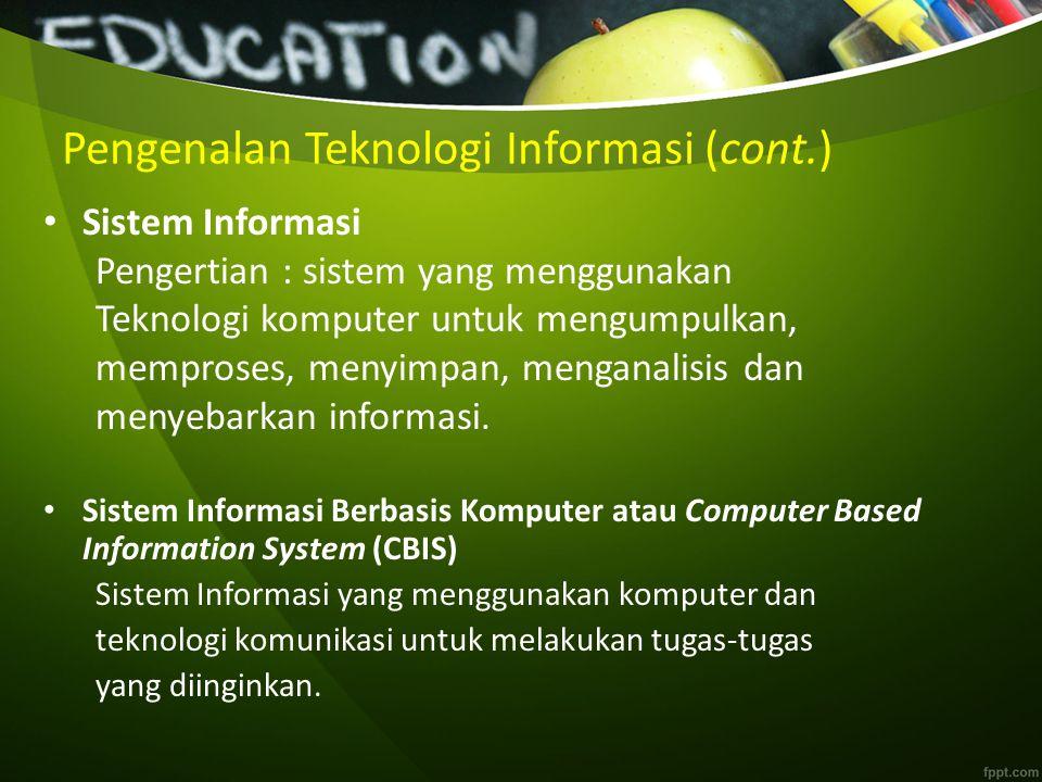 Pengenalan Teknologi Informasi (cont.) Infrastruktur Informasi – Perangkat Keras (Hardware) – Perangkat Lunak (Software) – Jaringan dan Komunikasi – Basis Data (Database) – Information Management Personnel Arsitektur Informasi – Perencanaan terhadap kebutuhan informasi