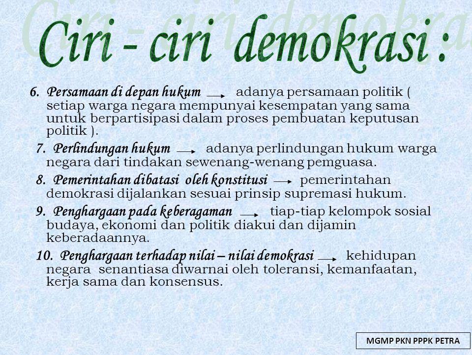 6. Persamaan di depan hukum adanya persamaan politik ( setiap warga negara mempunyai kesempatan yang sama untuk berpartisipasi dalam proses pembuatan