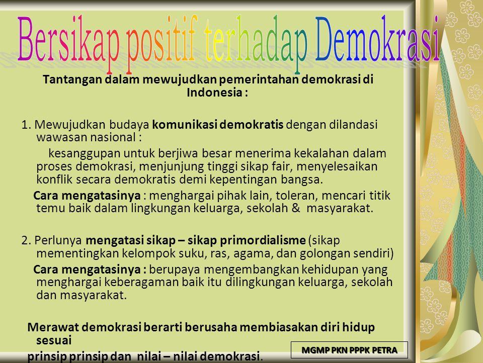 MGMP PKN PPPK PETRA Tantangan dalam mewujudkan pemerintahan demokrasi di Indonesia : 1. Mewujudkan budaya komunikasi demokratis dengan dilandasi wawas