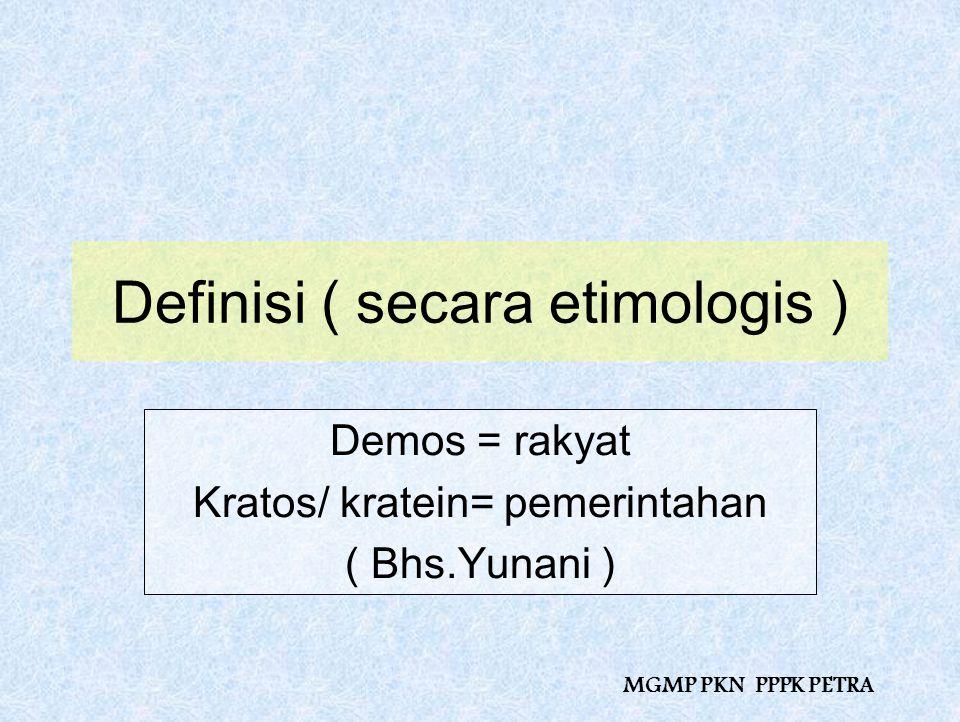 Definisi ( secara etimologis ) Demos = rakyat Kratos/ kratein= pemerintahan ( Bhs.Yunani )