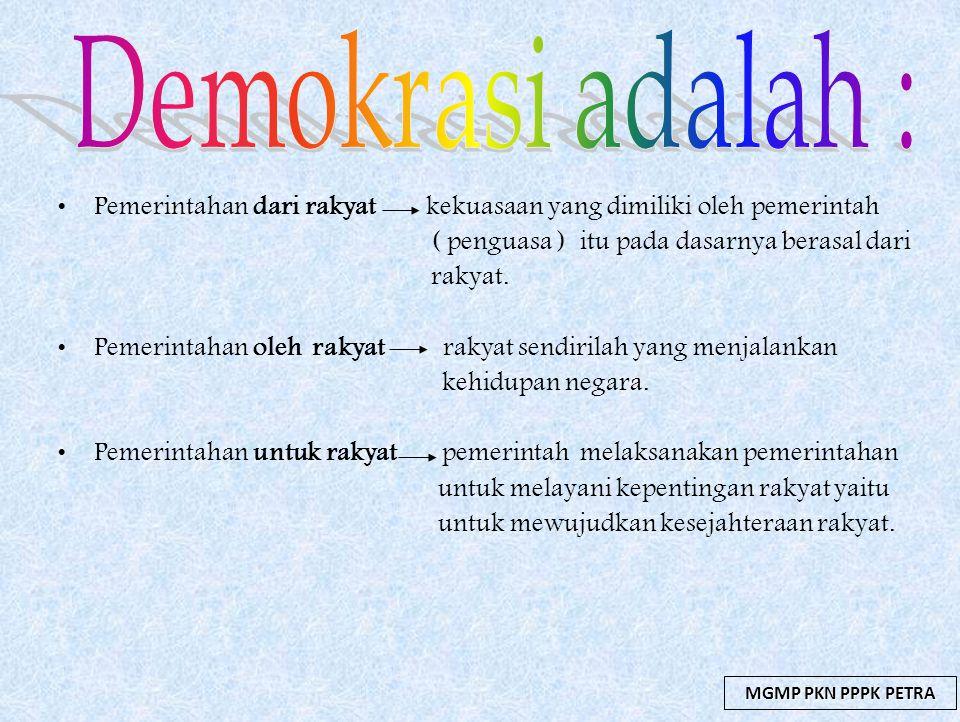 MGMP PKN PPPK PETRA Pemerintahan dari rakyat kekuasaan yang dimiliki oleh pemerintah ( penguasa ) itu pada dasarnya berasal dari rakyat. Pemerintahan