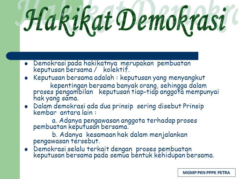 MGMP PKN PPPK PETRA Demokrasi pada hakikatnya merupakan pembuatan keputusan bersama / kolektif. Keputusan bersama adalah : keputusan yang menyangkut k