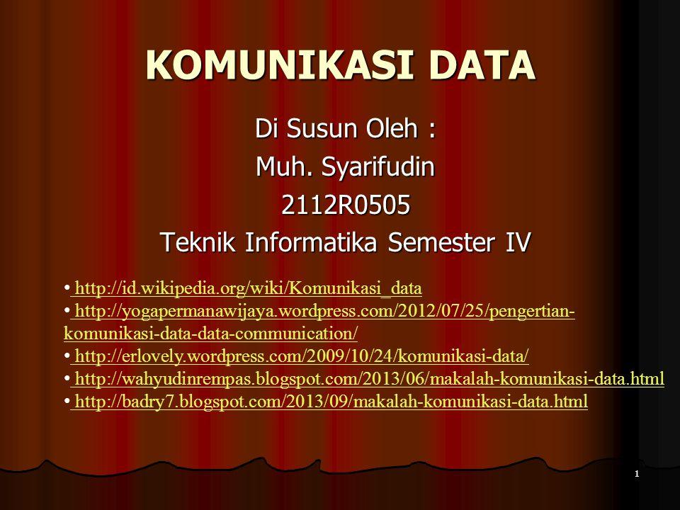1 KOMUNIKASI DATA Di Susun Oleh : Muh. Syarifudin 2112R0505 Teknik Informatika Semester IV http://id.wikipedia.org/wiki/Komunikasi_data http://id.wiki