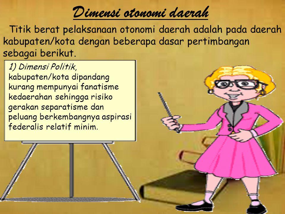 b. Nilai Dasar Desentralisasi Teritorial, yang bersumber dari isi dan jiwa Pasal 18 Undang-Undang Dasar Negara Republik Indonesia Tahun 1945. Berdasar