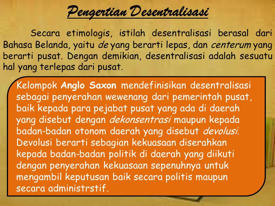 Pengertian Desentralisasi Secara etimologis, istilah desentralisasi berasal dari Bahasa Belanda, yaitu de yang berarti lepas, dan centerum yang berarti pusat.