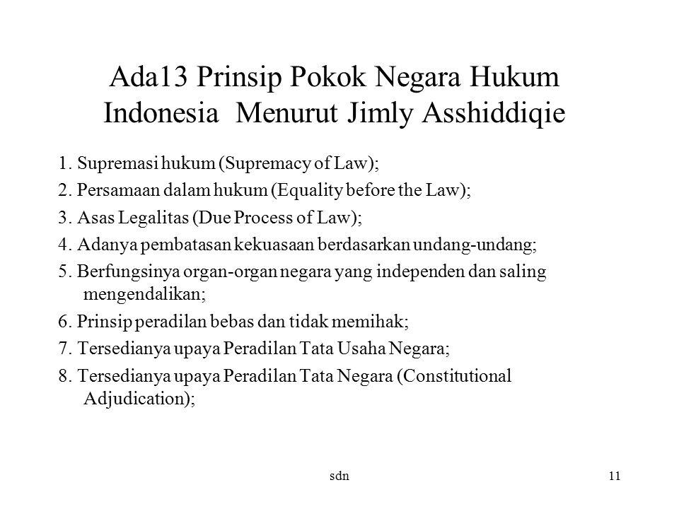 Ada13 Prinsip Pokok Negara Hukum Indonesia Menurut Jimly Asshiddiqie 1. Supremasi hukum (Supremacy of Law); 2. Persamaan dalam hukum (Equality before